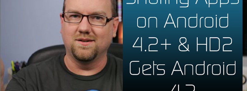 Improving Video Quality on Nexus 4, Sharing apps on Android 4.2+, HD2 Gets Android 4.2! – XDA Developer TV