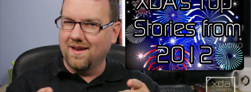 XDA's Top Stories from 2012! – XDA Developer TV