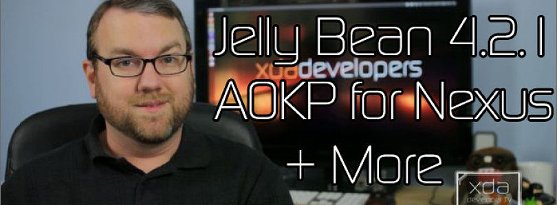Jelly Bean 4.2.1 AOKP for Nexus Available, Free Android Backup and Kernel Config Apps – XDA Developer TV