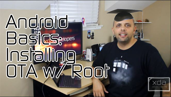 Android Basics 101: Installing the Latest OTA with Root - XDA Developer TV
