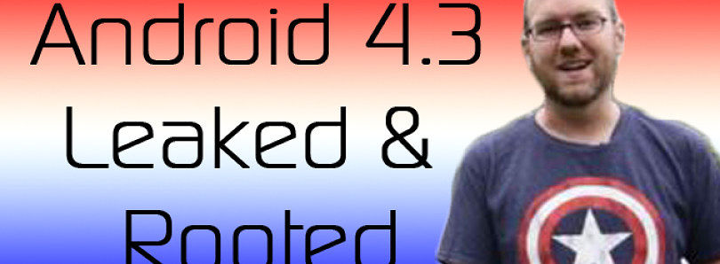 Android 4.3 Leaked and Rooted, OEMs and GPL Compliance – XDA Developer TV