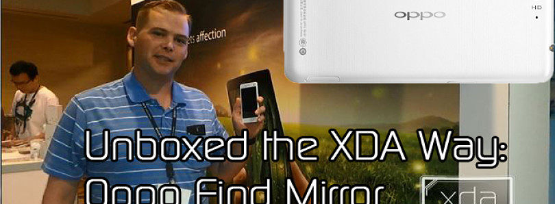 Oppo Find Mirror (R819) Unboxed the XDA Way – XDA Developer TV