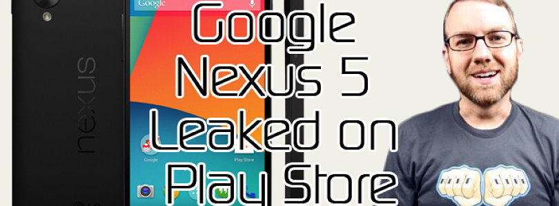 Google Nexus 5 Leaked on Play Store, International HTC One S-Off Available – XDA Developer TV