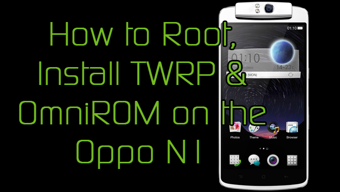How to Root, Install TWRP, and Install OmniROM Nightly on the Oppo