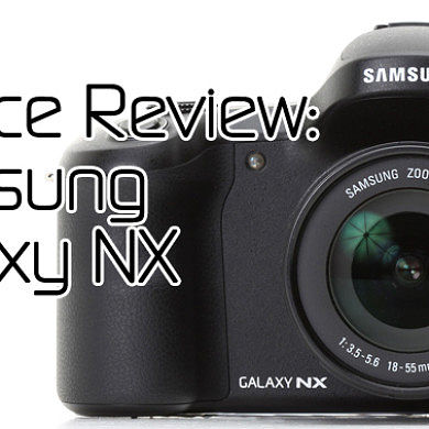 Device Review: Samsung Galaxy NX (or Building the Ultimate Android-Powered Camera Setup)