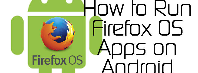 How to Run Firefox OS Apps on Android with Firefox for Android – XDA Developer TV