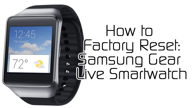 How to Factory Reset Your Samsung Gear Live - XDATV
