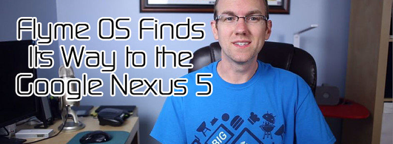 Flyme OS Ported to the Google Nexus 5, Android L Will Have Default Data Encryption – XDA Developer TV