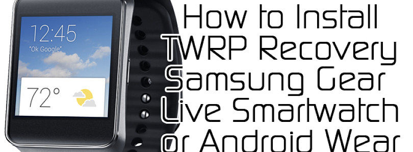 How to Install TWRP Recovery on the Samsung Gear Live and LG G Watch – XDA Developer TV
