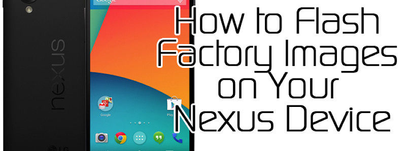 How to Flash Factory Images on Your Nexus Device – XDA Developer TV