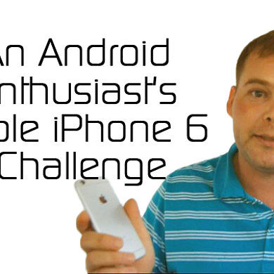 An Android Enthusiast's Apple iPhone 6 Challenge