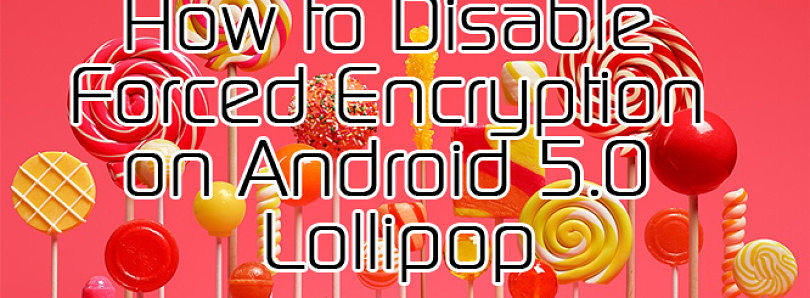 How to Disable the Forced Encryption on Android 5.0 Lollipop – XDA TV