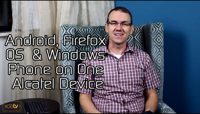Android, Firefox OS & Windows Phone on One Alcatel Device