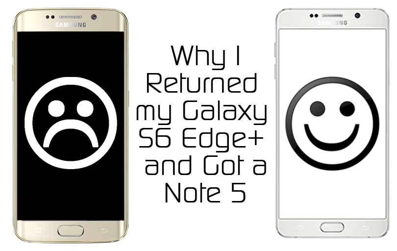 Why I Returned my Galaxy S6 Edge+ and Got a Note 5