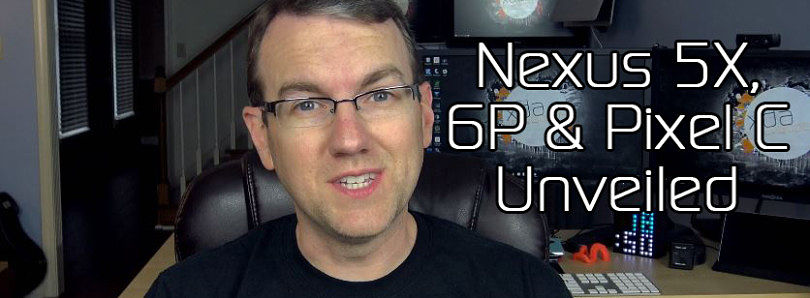 Nexus 5X, 6P and Pixel C Unveiled, Xperia Z5 Has the Best Camera?? Chainfire's Leaving SuperSU!