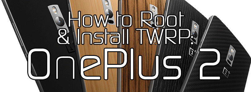 How to Root the OnePlus 2 and Install TWRP Recovery