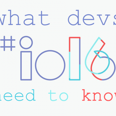 Here's Everything You Missed During Google I/O [Part 1 – Developers]