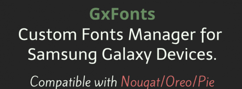GxFonts is a custom font manager for Samsung Galaxy devices on Android 7.0+