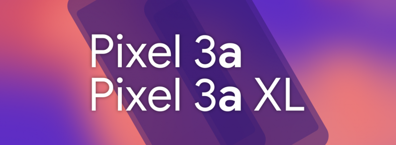 The mid-range Google Pixels may launch as the Google Pixel 3a and Pixel 3a XL