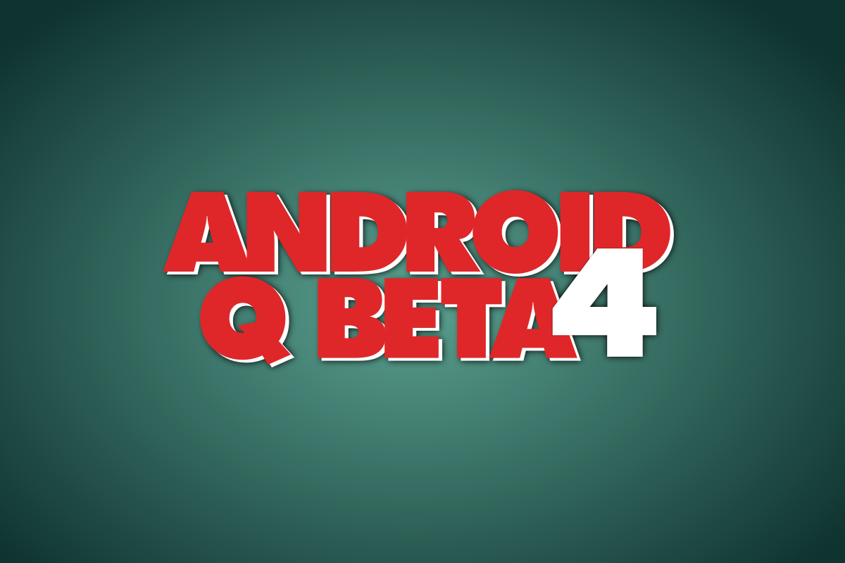 Update: OTA resumed] Android Q Beta 4 is here for the Google