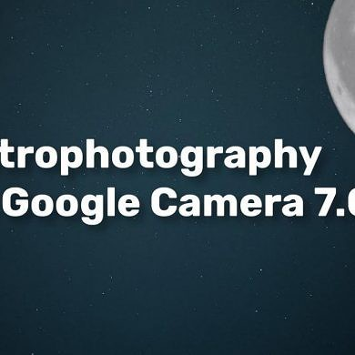 Modded Google Camera 7.0 shows the Pixel 4's Astrophotography will be promising