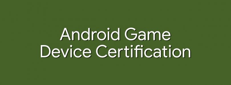 Exclusive: Google is working on a Game Device Certification program for Android gaming smartphones