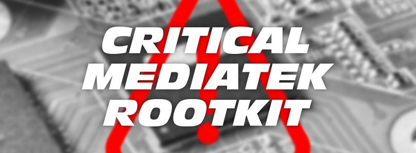Critical MediaTek rootkit affecting millions of Android devices has been out in the open for months