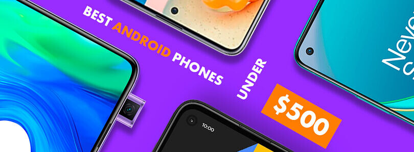 Best Android Phones under $500 in February 2021: Google, OnePlus, Motorola, TCL, Samsung & More