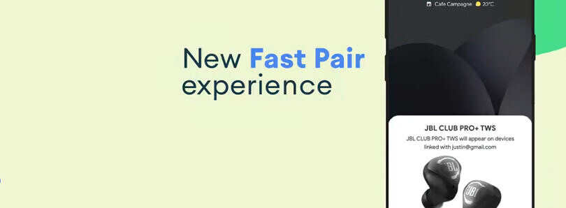 Fast Pair gets a new UI so you won't miss pairing your Bluetooth accessory