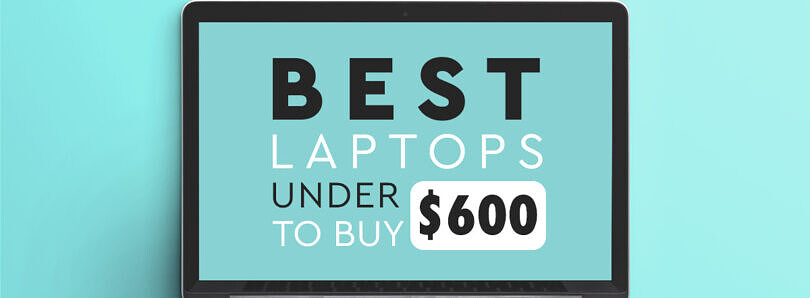 The best laptops under $600 to buy in 2021: HP, Microsoft Surface, Acer and more!
