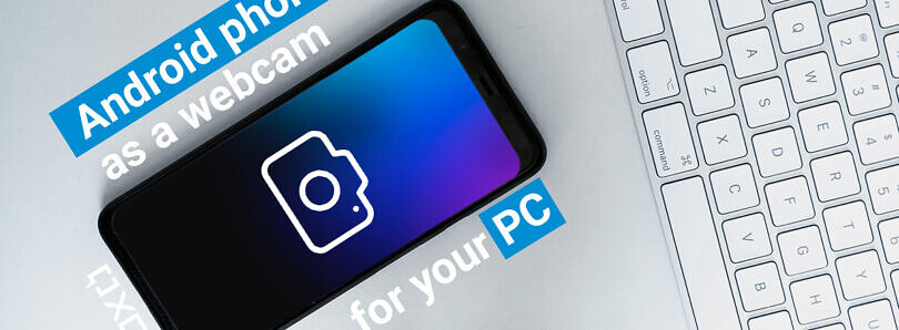 How to use your Android phone as a webcam for your PC or laptop