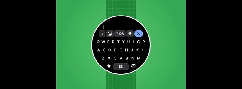 Google brings its Gboard keyboard app to Wear OS smartwatches