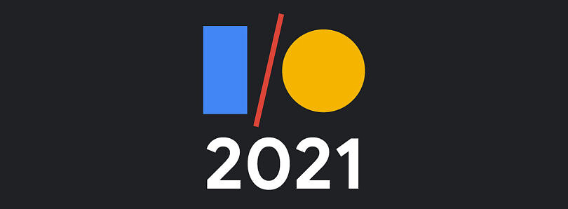 Google I/O 2021 Recap: What you need to know from Google's big tech event