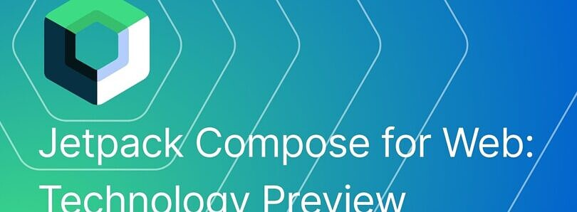 Jetpack Compose for Web enters preview as a new UI framework for web development