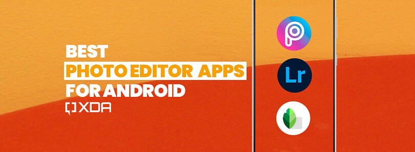 These are the Best Photo Editor Apps for Android: Snapseed, PicsArt, Lightroom, and more!