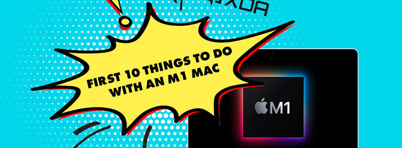 First 10 things to do with an M1 Mac
