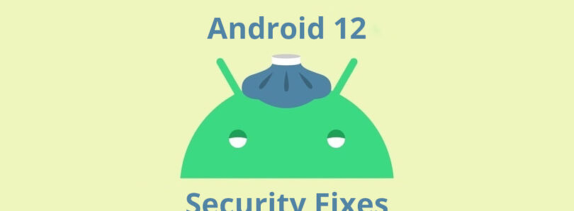 Android 12 will include patches for over 160 security vulnerabilities
