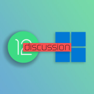What are you more excited for: Android 12 or Windows 11?